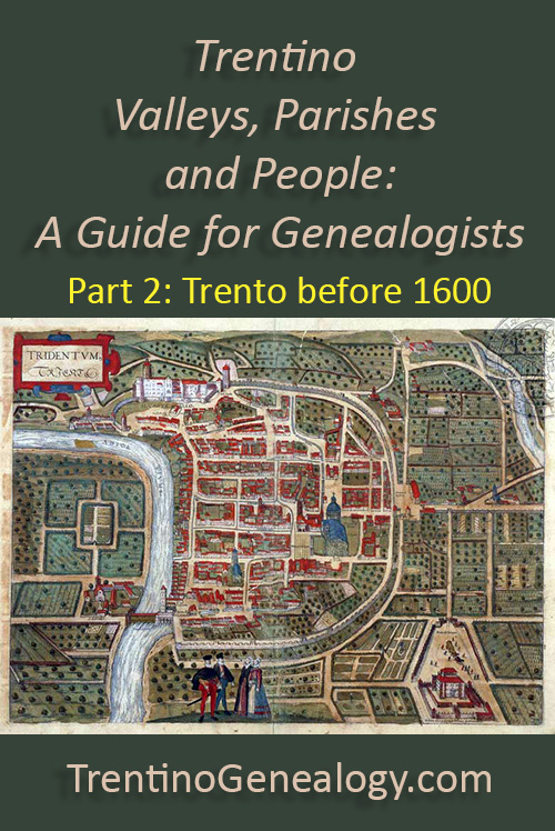 Trentino Valleys, Parish and People: A Guide for Genealogists. Part 2: Trento before 1600..